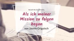 Als ich meiner Mission zu folgen began von Jasmin Grigutsch