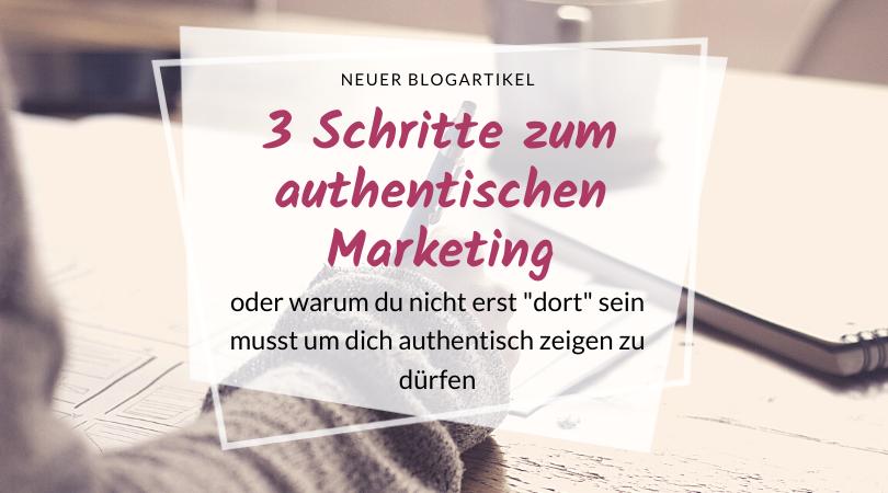 authentisches Marketing, authentisch auftregen, erst wenn ich dort bin
